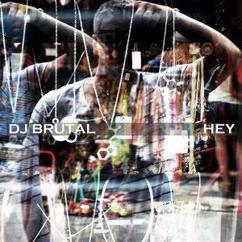 DJ Brutal: Hey