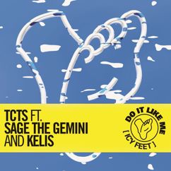 TCTS, Sage The Gemini, Kelis: Do It Like Me (Icy Feet)