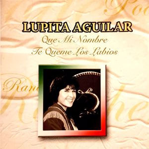 Lupita Aguilar: Que Mi Nombre Te Queme Los Labios (Remastered)