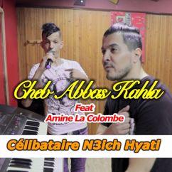 Cheb Abbas Kahla feat. Amine La Colombe: N3Ich Hyati