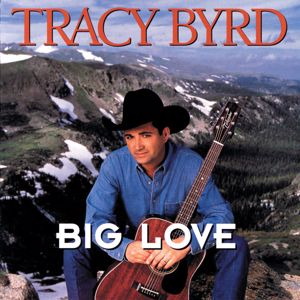 Tracy Byrd: Big Love