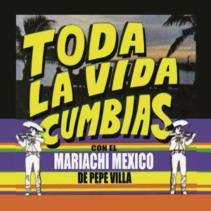 """Mariachi Mexico de Pepe Villa: """"Toda La Vida"""" Cumbias con el Mariachi México de Pepe Villa"""