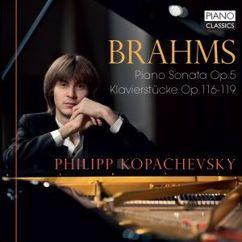 Philipp Kopachevsky: Brahms: Piano Sonata, Op. 5, Klavierstucke, Op. 116-119
