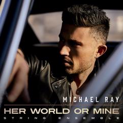 Michael Ray: Her World or Mine (String Ensemble)