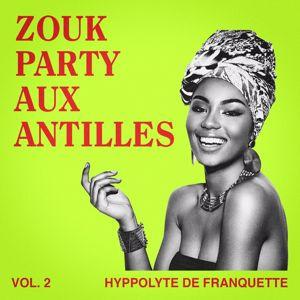 Hyppolyte de Franquette: Zouk Party aux Antilles, Vol. 2