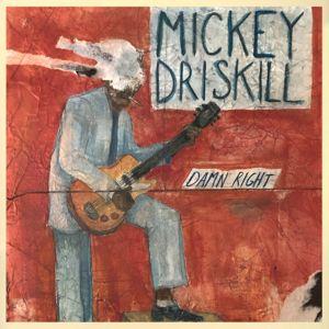 Mickey Driskill: Damn Right