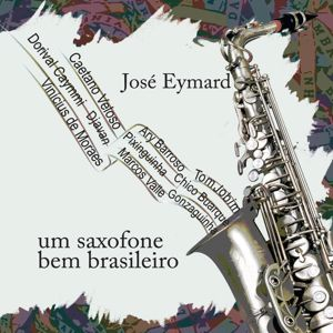 Jose Eymard: Um Saxofone bem Brasiliero