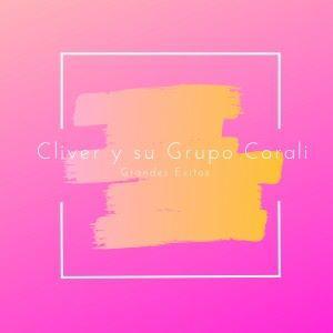 Cliver y su Grupo Corali: Grandes Éxitos, Vol. 1