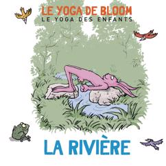 Le yoga de Bloom: Voyage le long de la rivière (Le yoga des enfants)