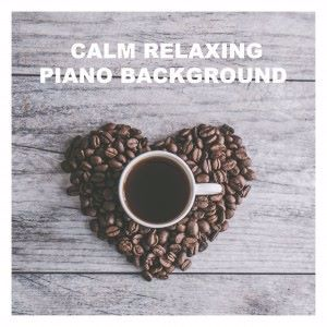 Various Artists: Calm Relaxing Piano Background