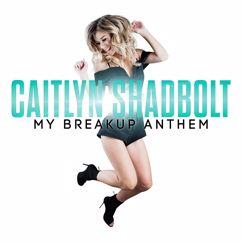 Caitlyn Shadbolt: My Breakup Anthem