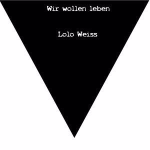 Lolo Weiß: Wir wollen leben
