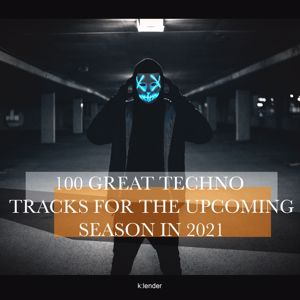 Various Artists: 100 Great Techno Tracks for the Upcoming Season 2021