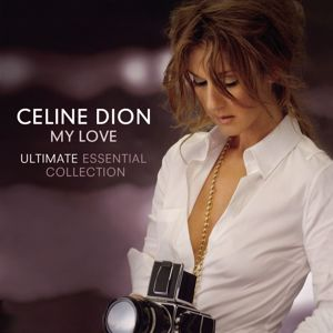 Céline Dion: My Love Ultimate Essential Collection
