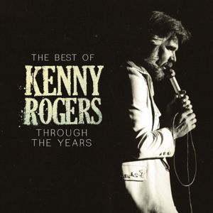 Kenny Rogers: The Best Of Kenny Rogers: Through The Years