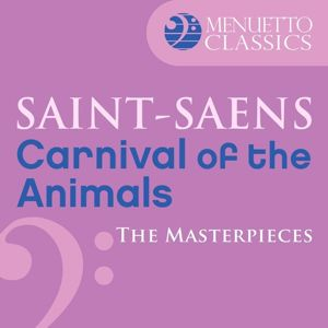 Various Artists: The Masterpieces - Saint-Saëns: Carnival of the Animals, R. 125