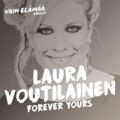 Laura Voutilainen: Forever Yours (Vain elämää kausi 6)