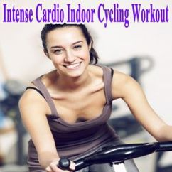 Various Artists: Intense Cardio Indoor Cycling Workout - Spinning the Best Indoor Cycling Music in the Mix & DJ Mix