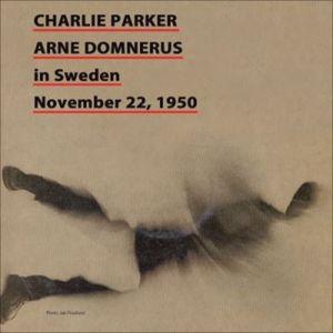 Charlie Parker: Charlie Parker in Sweden November 22, 1950