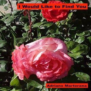 Adriano Martorana: I Would Like to Find You