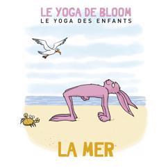 Le yoga de Bloom: Voyage à la mer (Le yoga des enfants)