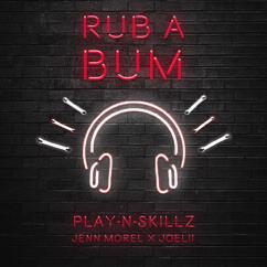 Play-N-Skillz, Jenn Morel & Joelii: Rub A Bum