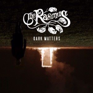 The Rasmus: Dark Matters