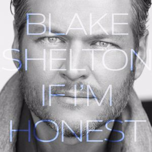 Blake Shelton: Every Time I Hear That Song