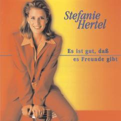 Stefanie Hertel: Es ist gut, dass es Freunde gibt