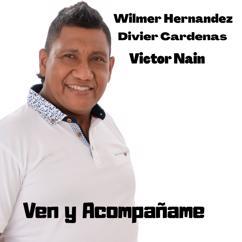 Wilmer Hernandez, Divier Cardenas & Victor Nain: Ven y Acompañame