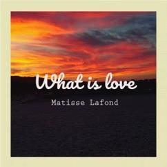 Matisse Lafond: What Is Love