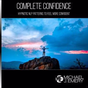 Michael J. Emery: Complete Confidence: Hypnotic Nlp Patterns to Feel More Confident