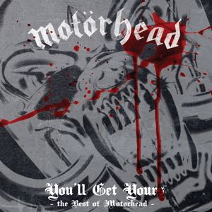 Motorhead: You'll Get Yours - The Best of Motörhead