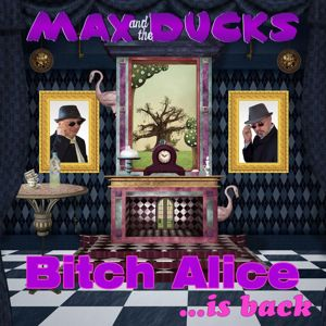Max and the Ducks: Bitch Alice Is Back