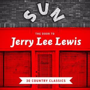 Jerry Lee Lewis: The Door to Jerry Lee Lewis - 30 Country Classics