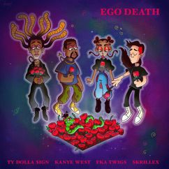 Ty Dolla $ign, Kanye West, FKA twigs, Skrillex: Ego Death (feat. Kanye West, FKA twigs & Skrillex)