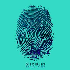 Disciples: On My Mind