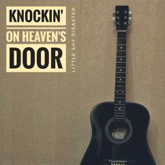 Little Shy Disaster: Knockin' on Heaven's Door