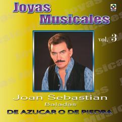 Joan Sebastian: Joyas Musicales: Baladas, Vol. 3 - De Azúcar O De Piedra