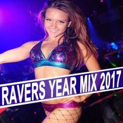 Various Artists: Ravers Year Mix 2017 (The Best EDM, Trap & Dirty House of the Year) & DJ Mix
