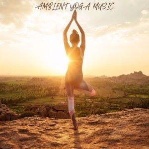 Yoga Music, Yoga & Spa: # Ambient Yoga Music