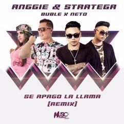 Anggie & Stratega feat. Buble & Neto: Se Apagó la Llama