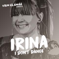 Irina: I Don't Dance (Vain elämää kausi 6)