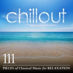 Various Artists: Chillout: 111 Pieces of Classical Music for Relaxation