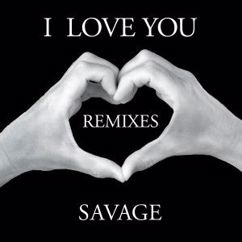 Savage: I Love You