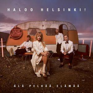 Haloo Helsinki!: Älä pelkää elämää