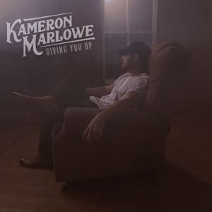 Kameron Marlowe: Giving You Up