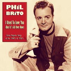 Phil Brito: I Used to Love You, But It's All Over Now