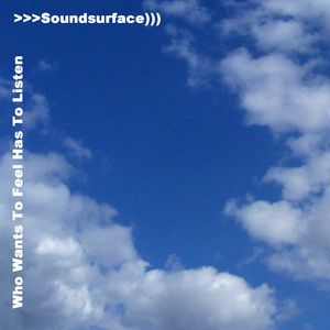 Soundsurface: Who Wants To Feel Has To Listen