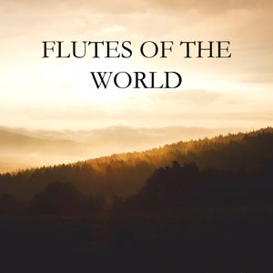 Flutes of the World: Flutes of the World